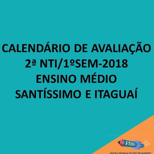 CALENDÁRIO DE AVALIAÇÃO – 2ª NTI/1ºSEM-2018 – Ensino Médio – Santíssimo e Itaguaí